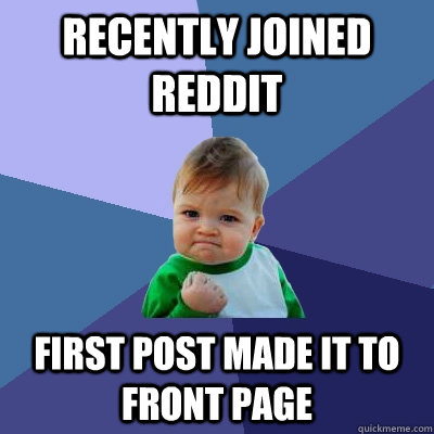 recently joined reddit first post made it to front page - Success Kid