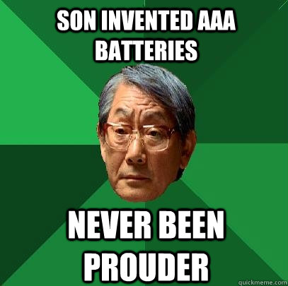 son invented aaa batteries never been prouder - High Expectations Asian Father