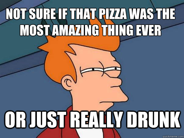 not sure if that pizza was the most amazing thing ever or ju - Futurama Fry