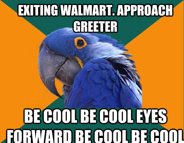 exiting walmart approach greeter be cool be cool eyes forwa - Paranoid Parrot