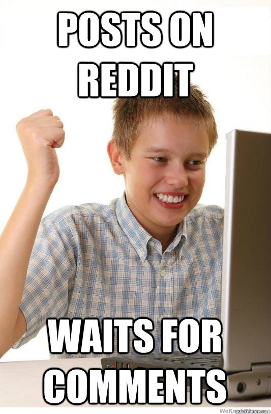 posts on reddit waits for comments - First Day On Internet Kid