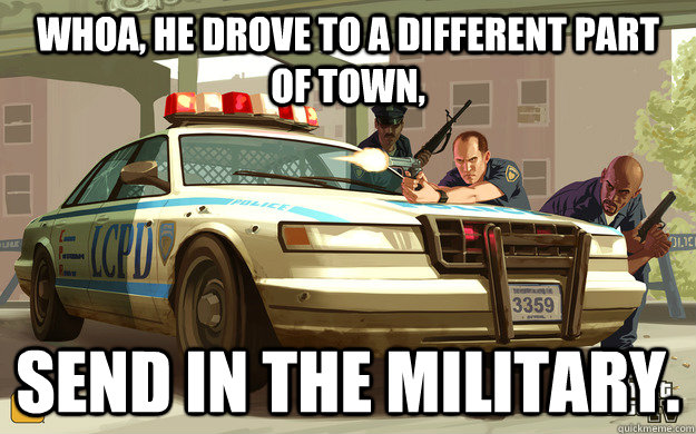 whoa he drove to a different part of town send in the mili - GTA Cop