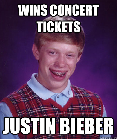 wins concert tickets justin bieber  - Bad Luck Brian