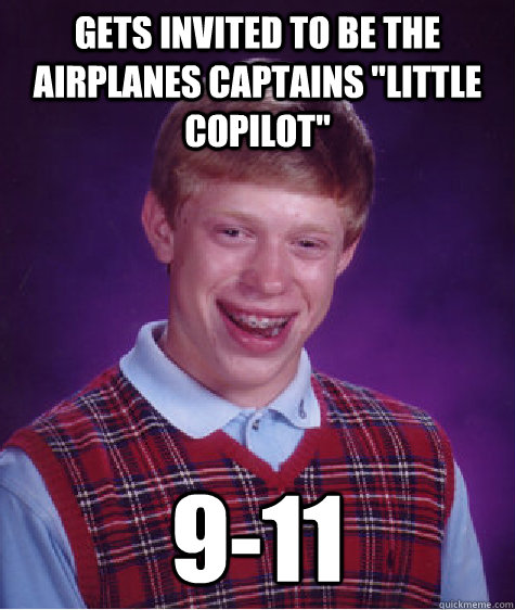 gets invited to be the airplanes captains little copilot 9 - Bad Luck Brian