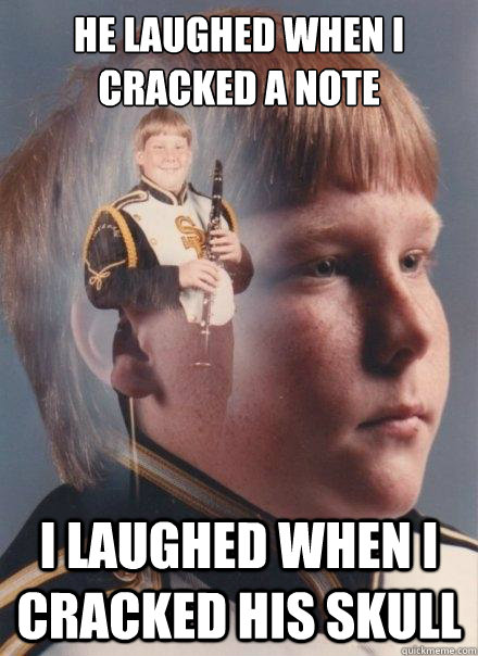 he laughed when i cracked a note i laughed when i cracked - PTSD Clarinet Boy