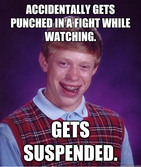 Accidentally gets punched in a fight while watching Gets sus - Bad Luck Brian