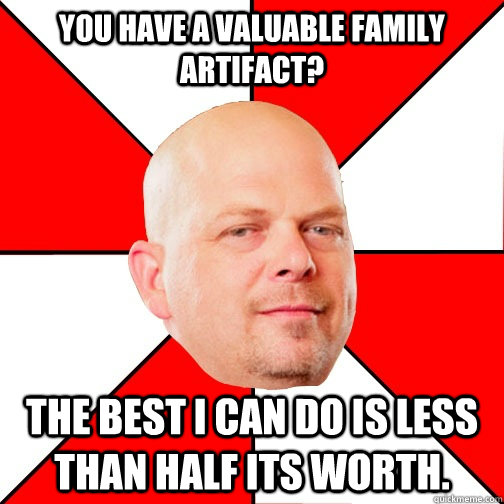 you have a valuable family artifact the best i can do is le - Pawn Star