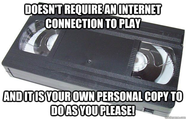 doesnt require an internet connection to play and it is you - Good Guy VHS