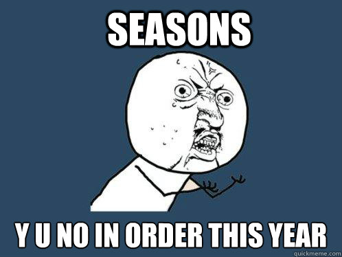 seasons y u no in order this year - Y U No