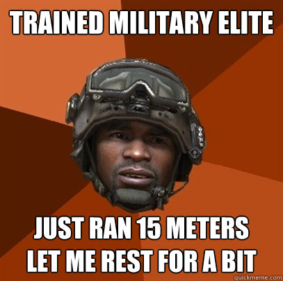 trained military elite just ran 15 meters let me rest for a  - RAMIREZ!!