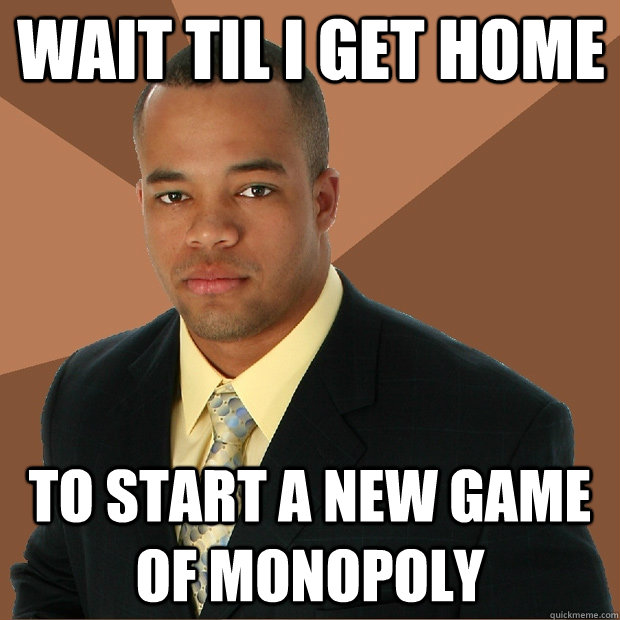 wait til i get home to start a new game of monopoly - Successful Black Man