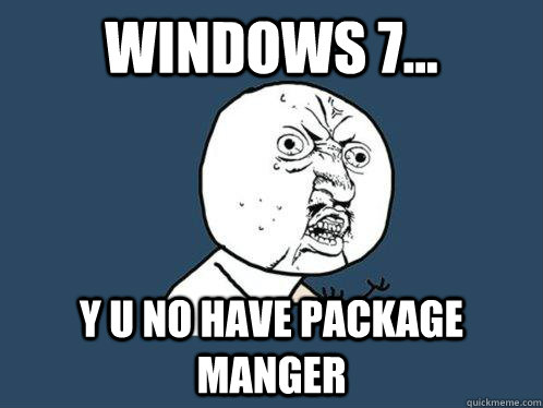 windows 7 y u no have package manger - Y U No