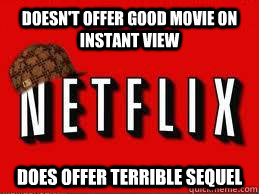 doesnt offer good movie on instant view does offer terrible - Scumbag Netflix
