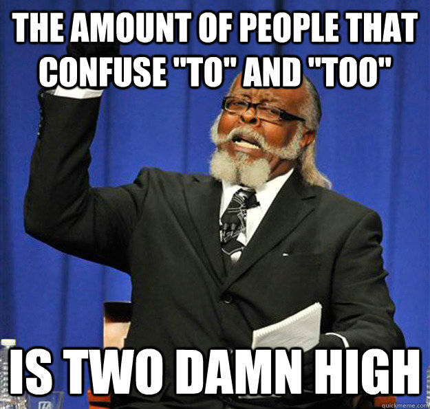 the amount of people that confuse to and too is two damn - Jimmy McMillan