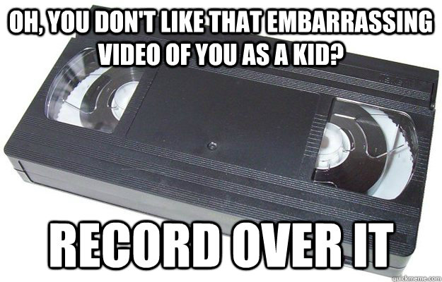 oh you dont like that embarrassing video of you as a kid  - Good Guy VHS