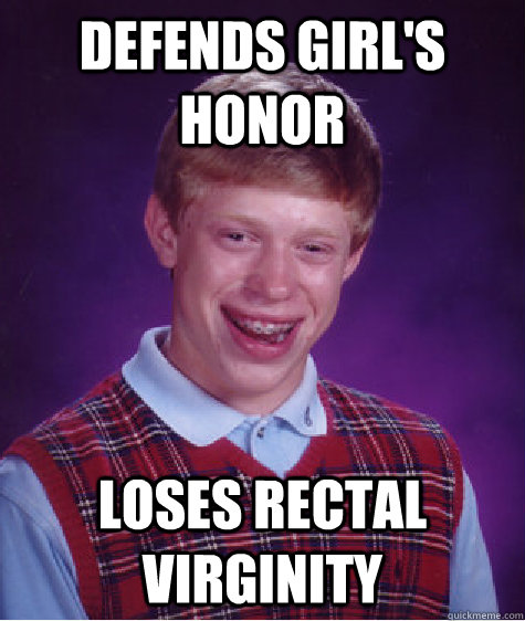 defends girls honor loses rectal virginity - Bad Luck Brian
