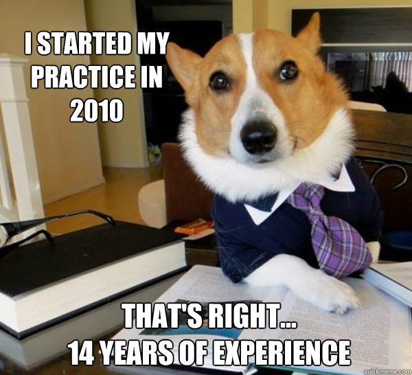 i started my practice in 2010 thats right 14 years of e - Lawyer Dog