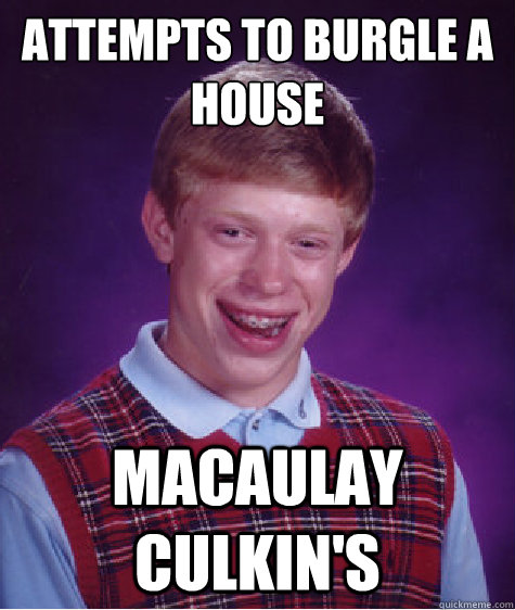 attempts to burgle a house macaulay culkins - Bad Luck Brian