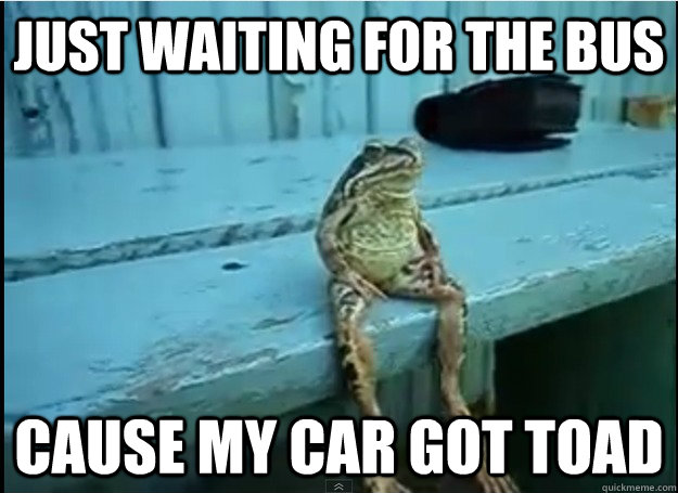 just waiting for the bus cause my car got toad -