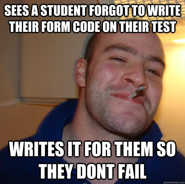 sees a student forgot to write their form code on their test - Good Guy Greg