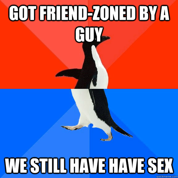 got friendzoned by a guy we still have have sex - Socially Awesome Awkward Penguin