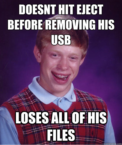 doesnt hit eject before removing his usb loses all of his fi - Bad Luck Brian