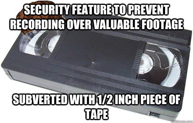 security feature to prevent recording over valuable footage  - Scumbag VHS
