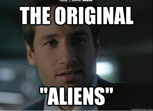 the original aliens - Mulder Believes