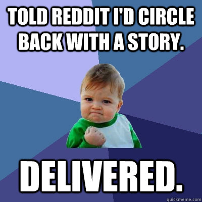 told reddit id circle back with a story delivered - Success Kid