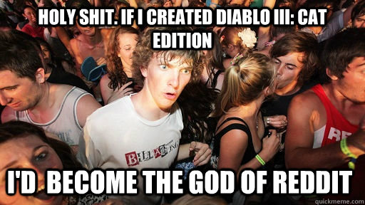 holy shit if i created diablo iii cat edition id become  - Sudden Clarity Clarence