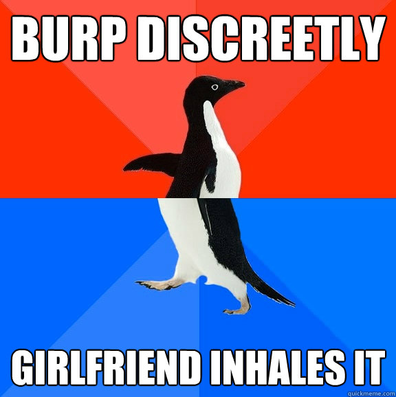 burp discreetly girlfriend inhales it - Socially Awesome Awkward Penguin