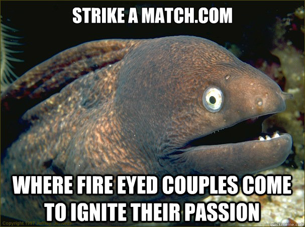 strike a matchcom where fire eyed couples come to ignite th - Bad Joke Eel