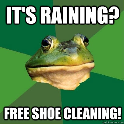 its raining free shoe cleaning - Foul Bachelor Frog