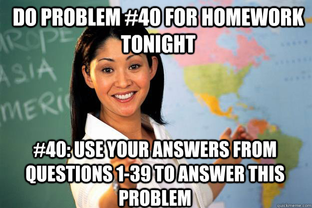 do problem 40 for homework tonight 40 use your answers fr - Unhelpful High School Teacher
