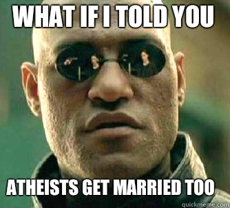 what if i told you Atheists get married too - Matrix Morpheus