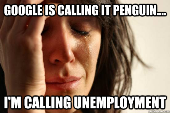google is calling it penguin im calling unemployment - First World Problems