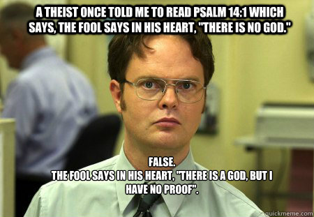 a theist once told me to read psalm 141 which says the foo - Schrute