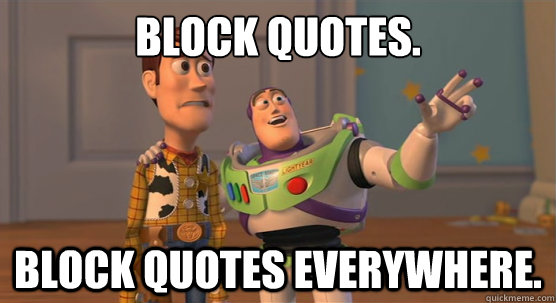 block quotes block quotes everywhere - Toy Story Everywhere
