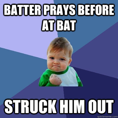 batter prays before at bat struck him out - Success Kid