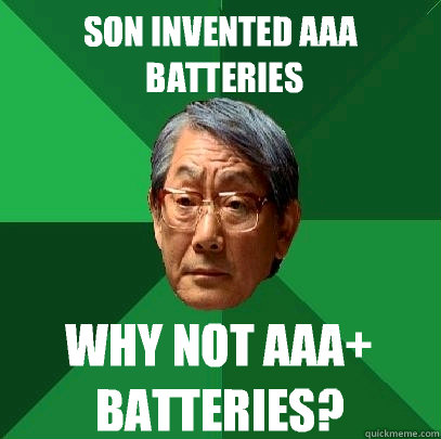 son invented aaa batteries why not aaa batteries  - High Expectations Asian Father