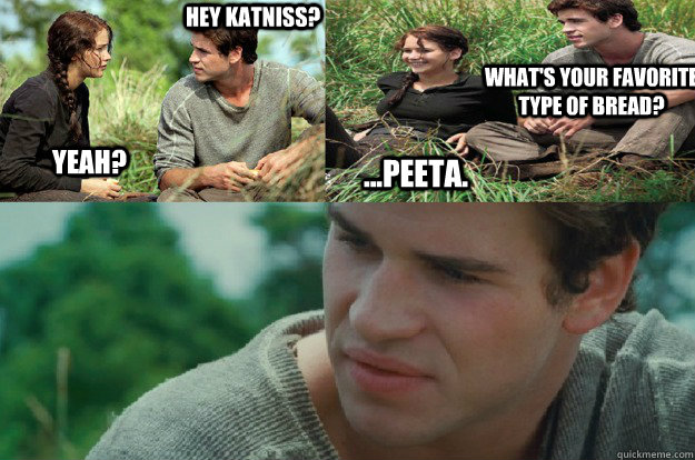 hey katniss yeah whats your favorite type of bread pe - Hunger Games Love Triangle