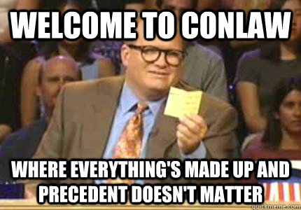 welcome to conlaw where everythings made up and precedent d - Whose Line
