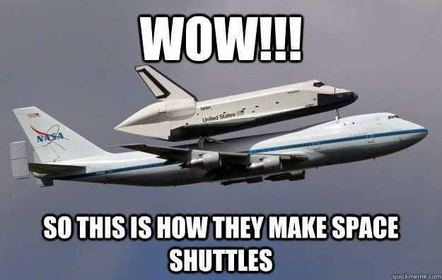 wow so this is how they make space shuttles - Shuttle sex