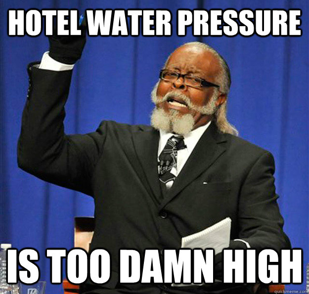 hotel water pressure is too damn high - Jimmy McMillan