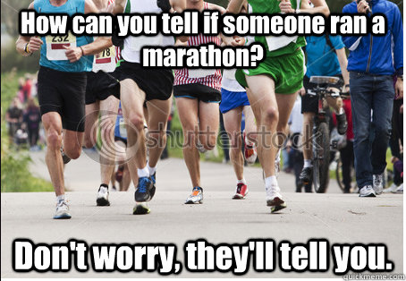 how can you tell if someone ran a marathon dont worry the -