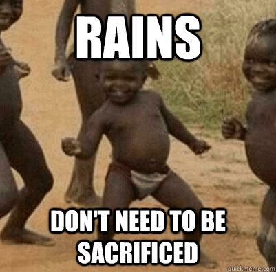 rains dont need to be sacrificed - 3rd world success kid