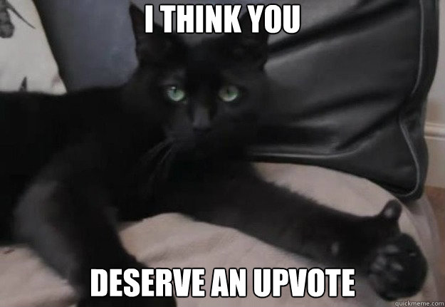 i think you deserve an upvote - Upvote Kitty