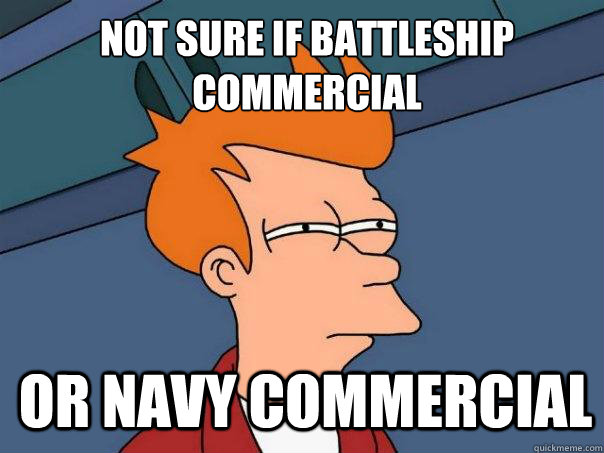 not sure if battleship commercial or navy commercial - Futurama Fry
