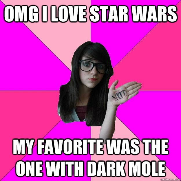 omg i love star wars my favorite was the one with dark mole - Idiot Nerd Girl