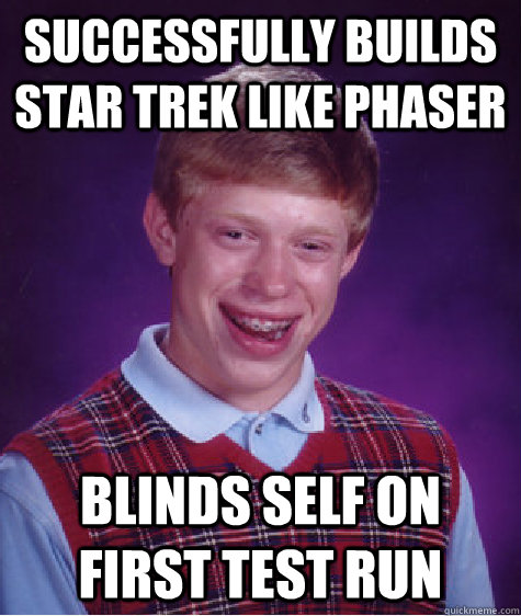 successfully builds star trek like phaser blinds self on fir - Bad Luck Brian